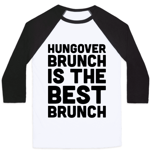 Hungover Brunch Is The Best Brunch Baseball Tee
