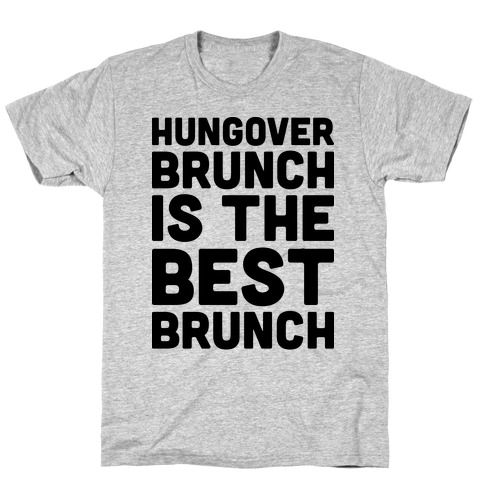 Hungover Brunch Is The Best Brunch Mens T-Shirt