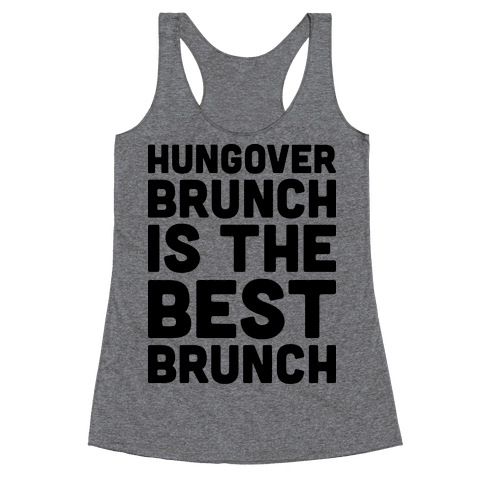 Hungover Brunch Is The Best Brunch Racerback Tank Top