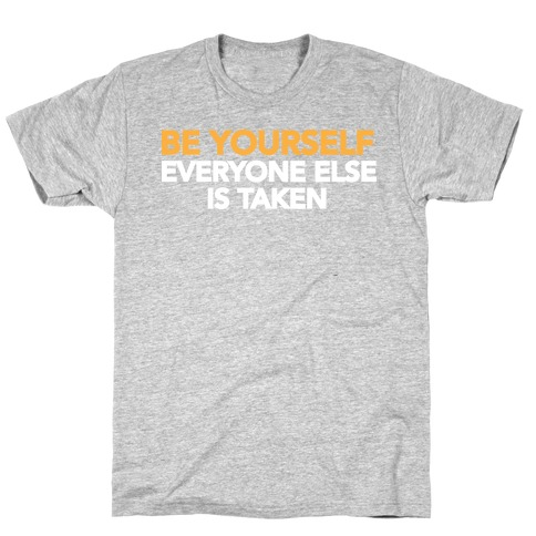 BE YOURSELF (EVERYONE ELSE IS TAKEN) T-Shirt