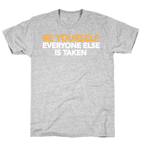 BE YOURSELF (EVERYONE ELSE IS TAKEN) Mens T-Shirt