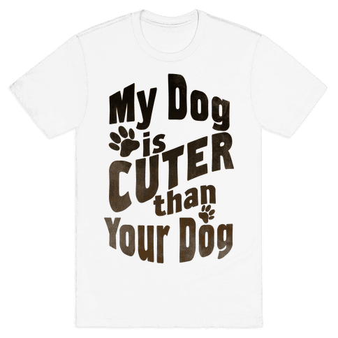 My Dog is Cuter than Your Dog Mens T-Shirt