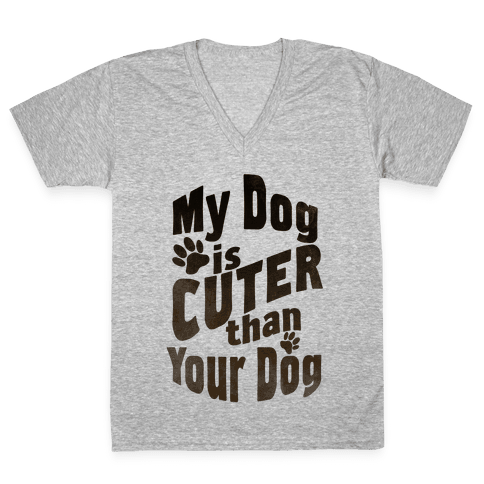 My Dog is Cuter than Your Dog V-Neck Tee Shirt