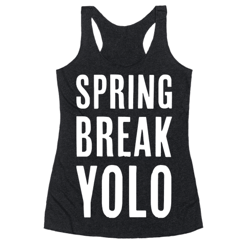 Spring Break Yolo Racerback Tank Top