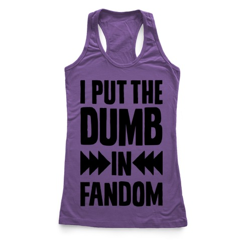I Put The Dumb In Fandom Racerback Tank Top