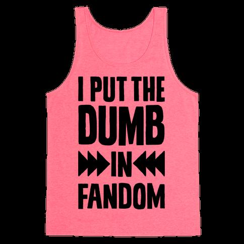 I Put The Dumb In Fandom Tank Top