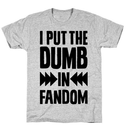 I Put The Dumb In Fandom T-Shirt