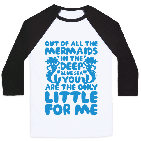 My Little Is The Only Mermaid For Me Baseball Tee