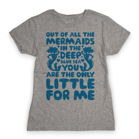 My Little Is The Only Mermaid For Me Womens T-Shirt