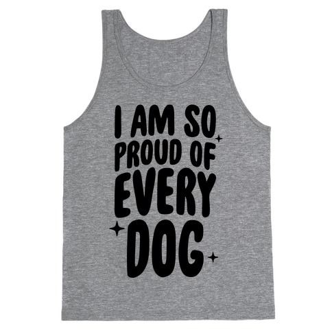 I Am So Proud Of Every Dog Tank Top