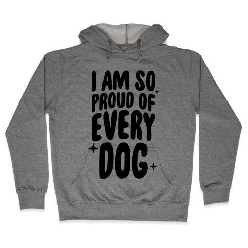 I Am So Proud Of Every Dog Hooded Sweatshirt