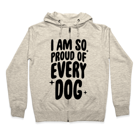 I Am So Proud Of Every Dog Zip Hoodie