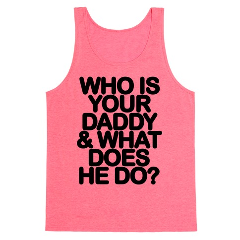 Who Is Your Daddy and What Does He Do? Tank Top
