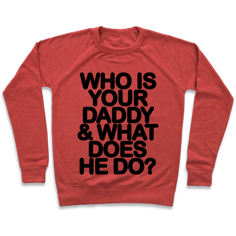 Who Is Your Daddy and What Does He Do? Pullover
