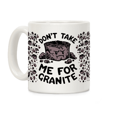 Don't Take Me For Granite Coffee Mug
