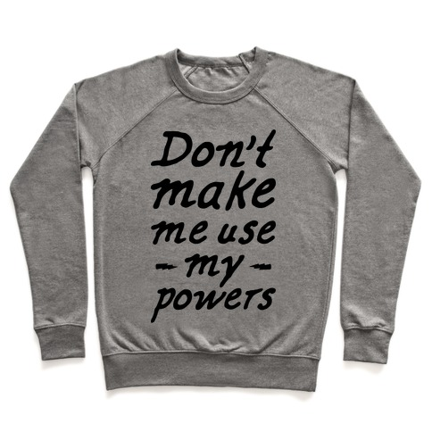 Don't Make Me Use My Powers Pullover