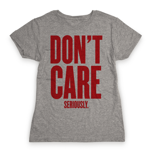 Don't Care (Seriously) Womens T-Shirt