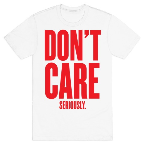 Don't Care (Seriously) Mens T-Shirt