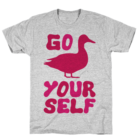 Go Duck Yourself Mens T-Shirt