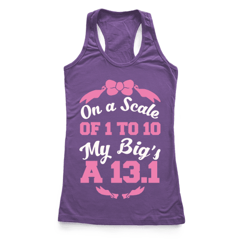 On A Scale Of 1 To 10 My Big's A 13.1 Racerback Tank Top
