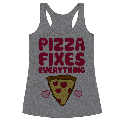 Pizza Fixes Everything Racerback Tank Top
