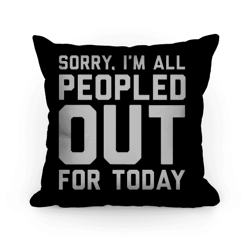 Sorry I'm All Peopled Out For Today