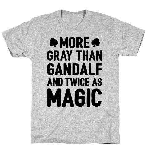 More Gray Than Gandalf T-Shirt