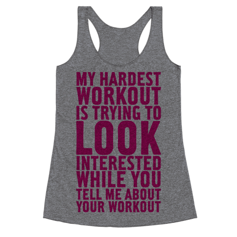 My Hardest Workout is Trying to Look Interested While You Tell Me About Your Workout Racerback Tank Top
