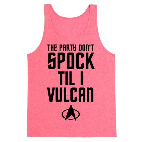 The Party Don't Spock 'Til I Vulcan Tank Top