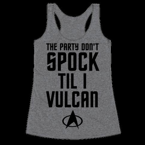 The Party Don't Spock 'Til I Vulcan Racerback Tank Top