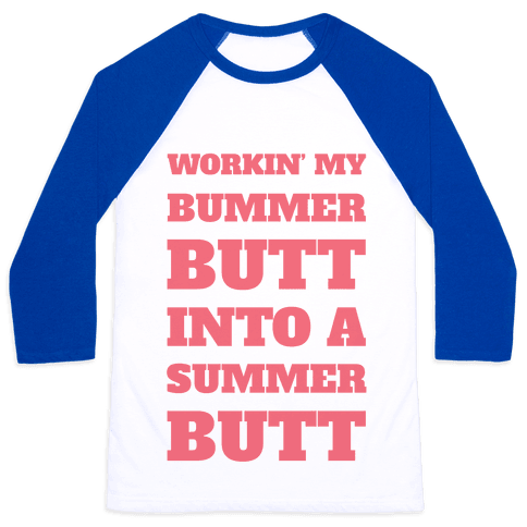 Workin' My Bummer Butt Into A Summer Butt Baseball Tee