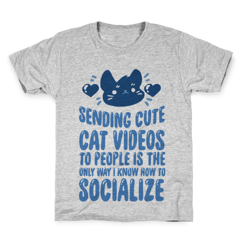 Sending Cute Cat Videos To People Is The only Way I Know How To Socialize Kids T-Shirt