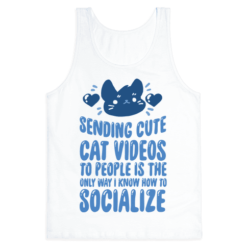 Sending Cute Cat Videos To People Is The only Way I Know How To Socialize Tank Top