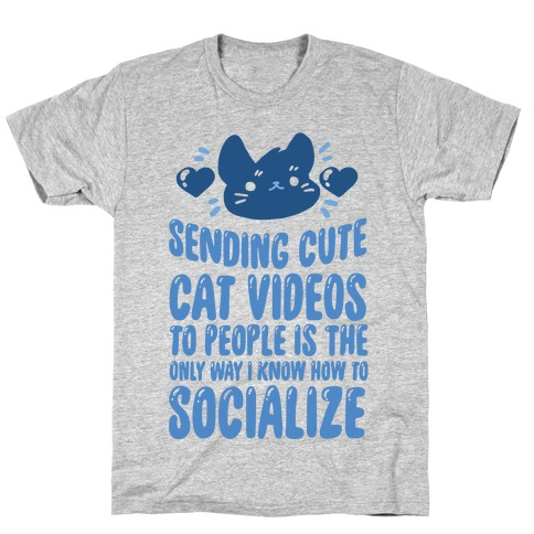 Sending Cute Cat Videos To People Is The only Way I Know How To Socialize T-Shirt