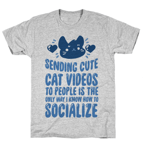 Sending Cute Cat Videos To People Is The only Way I Know How To Socialize Mens T-Shirt