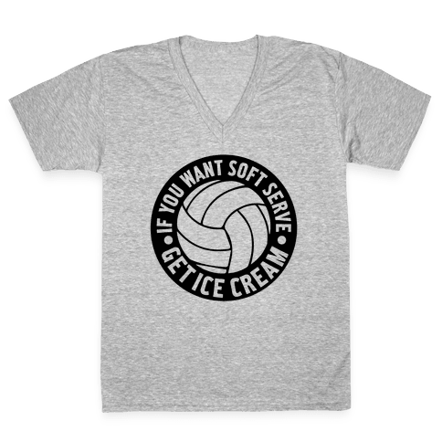 If You Want Soft Serve Get Ice Cream V-Neck Tee Shirt
