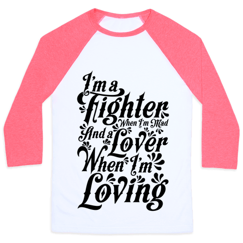 I'm a Fighter when I'm Mad and a Lover When I'm Loving Baseball Tee