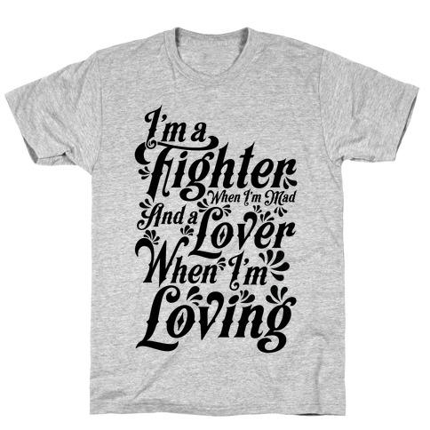 I'm a Fighter when I'm Mad and a Lover When I'm Loving T-Shirt