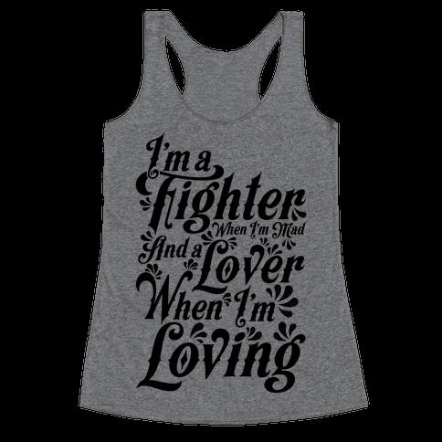 I'm a Fighter when I'm Mad and a Lover When I'm Loving Racerback Tank Top