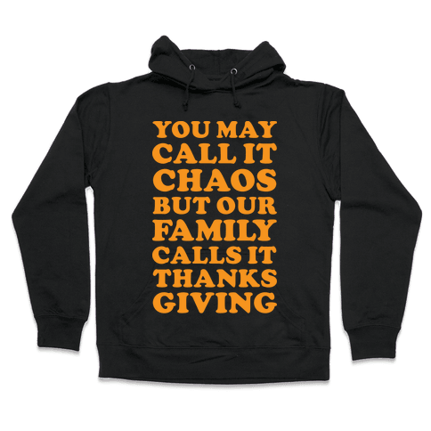 You May Call It Chaos But Our Family Calls It Thanksgiving Hooded Sweatshirt