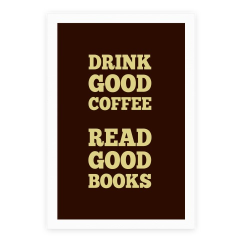 Drink Good Coffee, Read Good Books Poster
