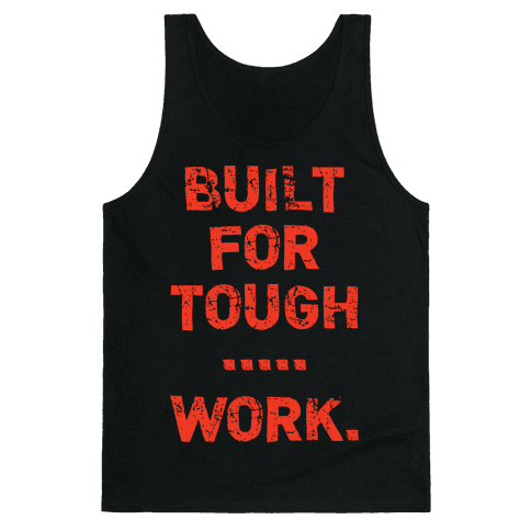 Built For Tough...Work. Tank Top