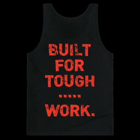 Built For Tough...Work. Tank Top