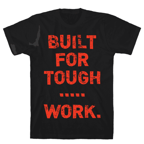 Built For Tough...Work. Mens T-Shirt