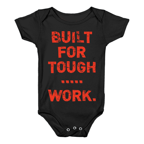 Built For Tough...Work. Baby Onesy