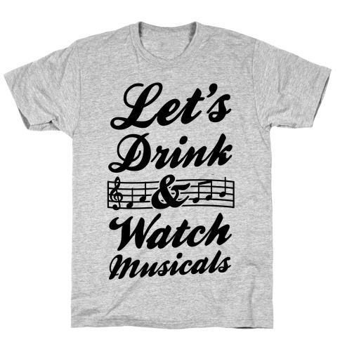 Let's Get Drunk & Watch Musicals Mens T-Shirt