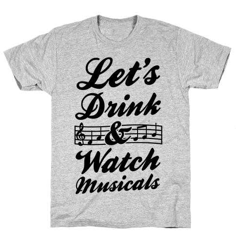 Let's Get Drunk & Watch Musicals Mens T-Shirt
