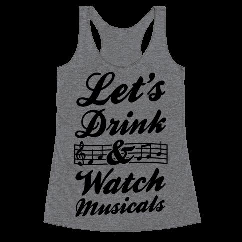 Let's Get Drunk & Watch Musicals Racerback Tank Top