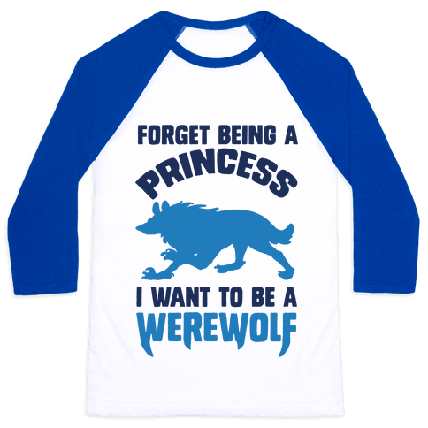 Forget Being A Princess I Want To Be A Werewolf Baseball Tee