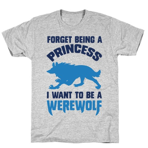 Forget Being A Princess I Want To Be A Werewolf T-Shirt